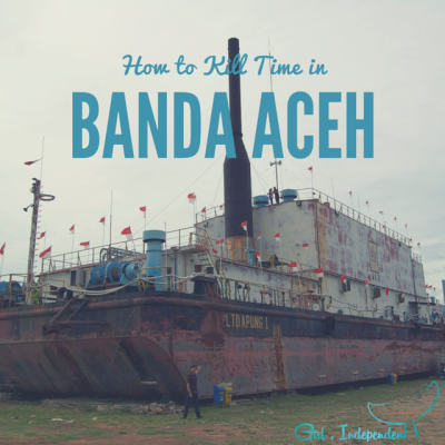 How to Kill Time in Banda Aceh, Indonesia – the epicentre of the 2004 tsunami
